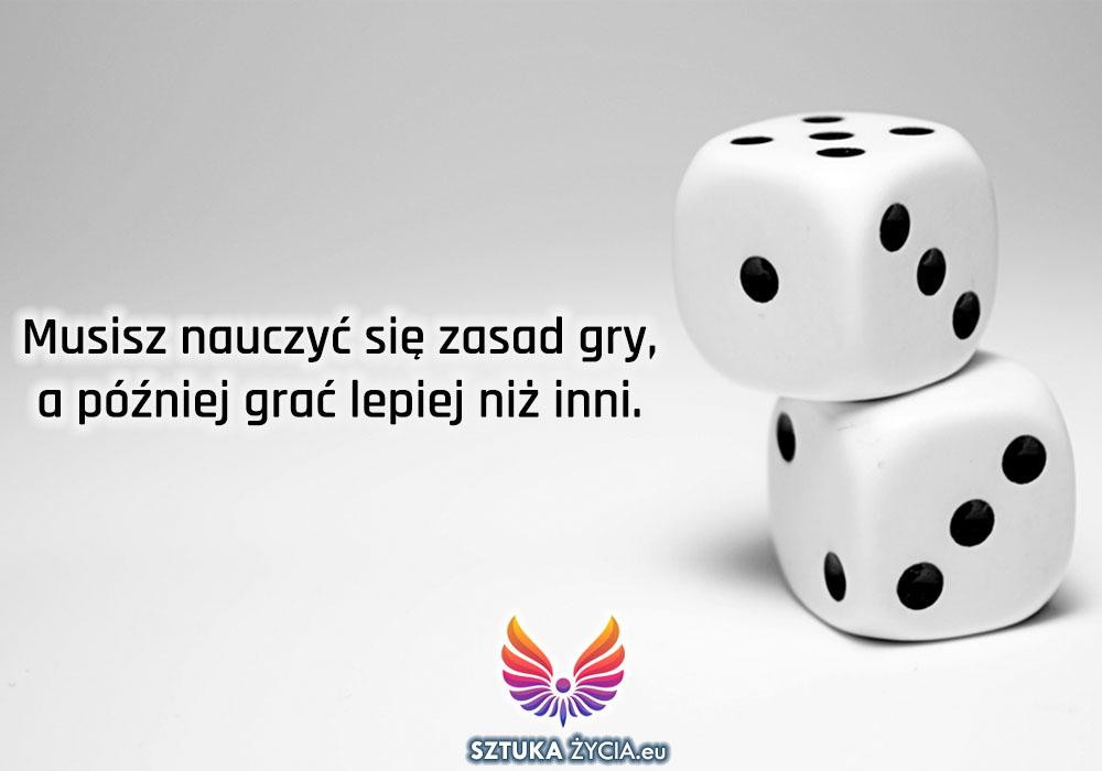 Musisz nauczyć się zasad gry, a później grać lepiej niż inni.